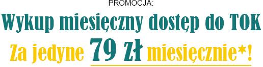 Dostęp do TOK za jedyne 79 zł/miesiąc
